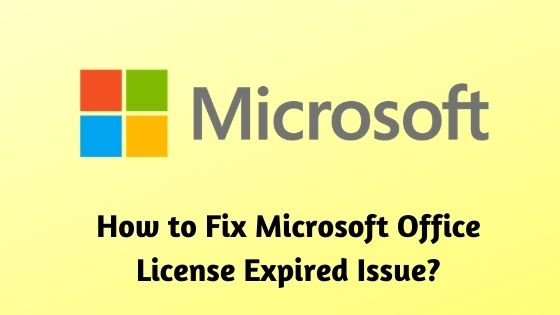 How to Fix Microsoft Office License Expired Issue?