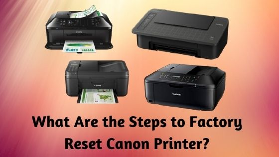 What Are the Steps to Factory Reset Canon Printer
