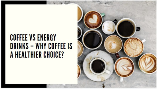 Coffee Vs Energy Drinks – Why Coffee Is a Healthier Choice